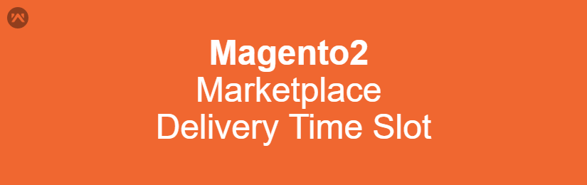 Magento2 Marketplace Delivery Time Slot