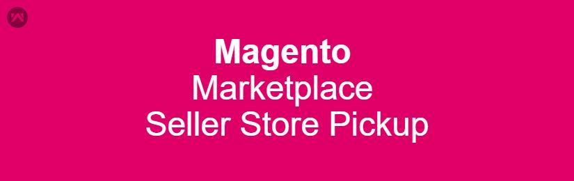 Magento Marketplace Seller Store Pickup