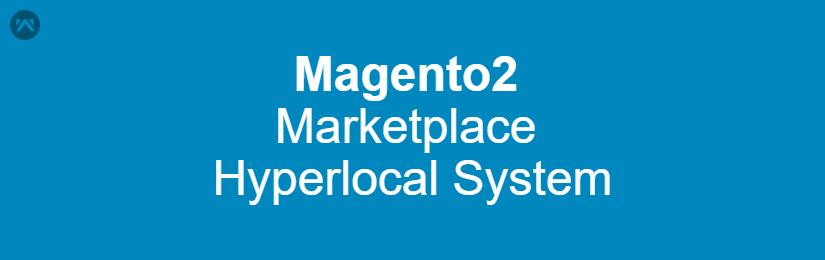 Magento2 Marketplace Hyperlocal System