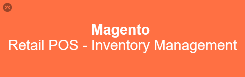 Magento Retail POS – Inventory Management
