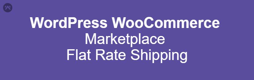 WordPress WooCommerce Marketplace Flat Rate Shipping
