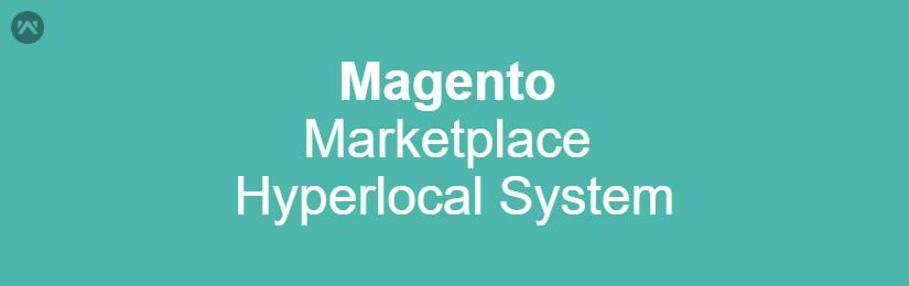 Magento Marketplace Hyperlocal System