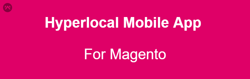 Hyperlocal Mobile App for Magento