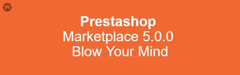 Prestashop Marketplace 5.0.0 Will Blow Your Mind