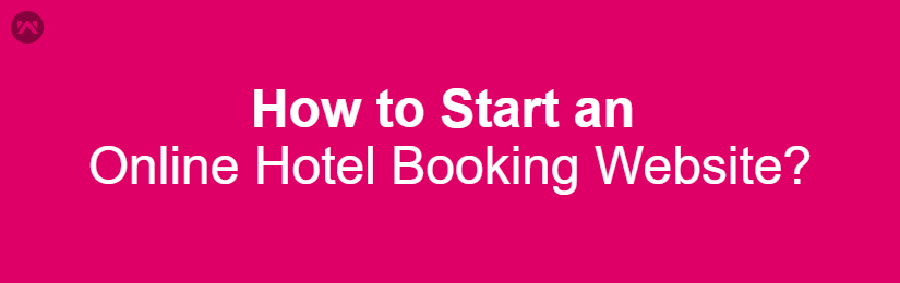 How to Start an Online Hotel Booking Website