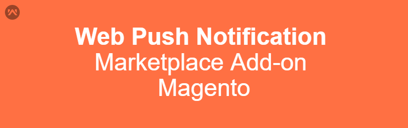 Marketplace Web Push Notification for Magento