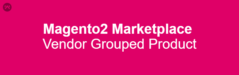 Magento 2 Marketplace Vendor Grouped Product