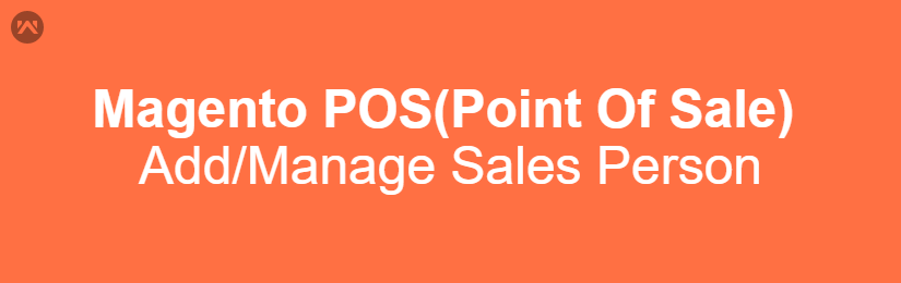 Magento POS(Point Of Sale) – Add/Manage Sales Person/Cashier