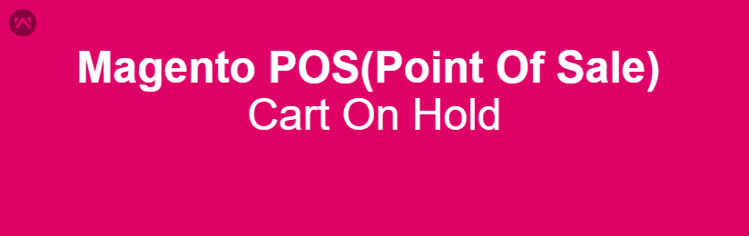 Magento POS(Point Of Sale) – Cart on hold Feature