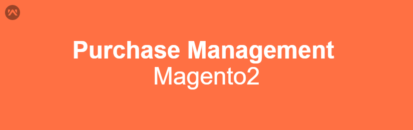 Magento2 Purchase Management