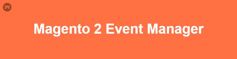 Magento 2 Event Manager