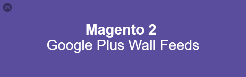 Magento 2 Google Plus Wall Feeds