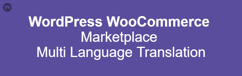 WordPress WooCommerce Marketplace Multi Language Translation (Old Poedit Verison)