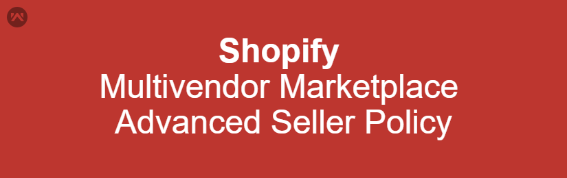 Shopify Multivendor Marketplace – Advanced Seller Policy