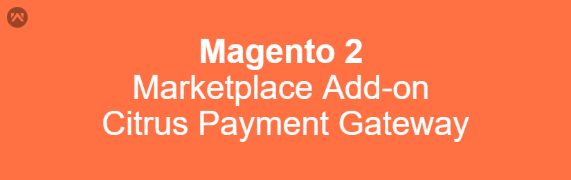 Magento 2 Marketplace Citrus Payment Gateway