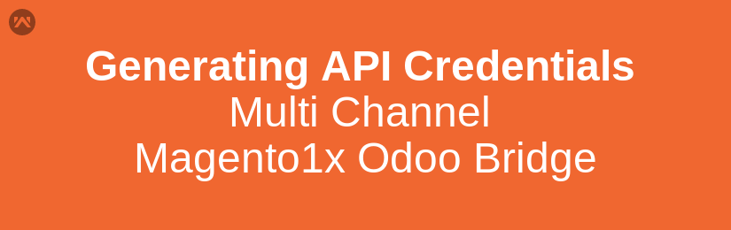 Generating  API Credentials: Multi Channel Magento1x Odoo Bridge