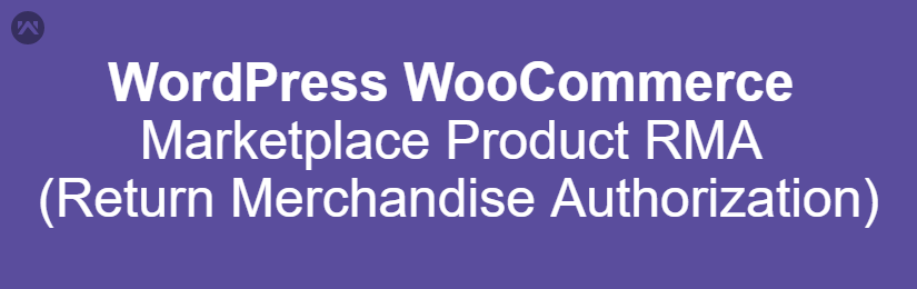 WordPress WooCommerce Marketplace Product RMA