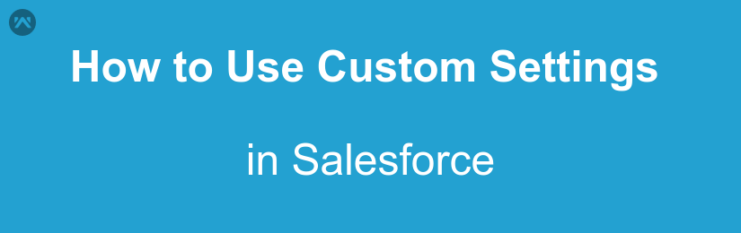 How to use custom settings in salesforce