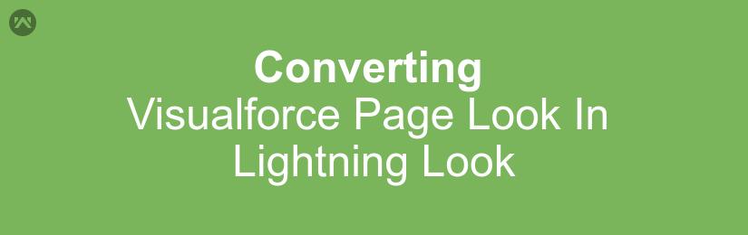 Converting Visualforce Page Look In Lightning Look