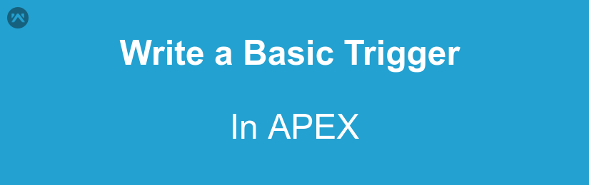 Write a Basic trigger in apex