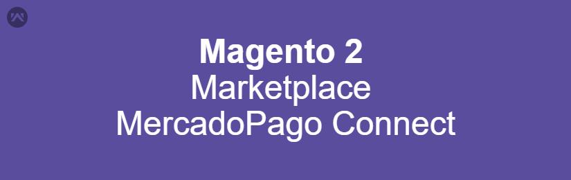 Magento 2 Marketplace Mercadopago Connect