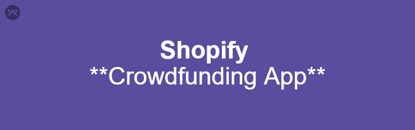 Shopify Crowd Funding App
