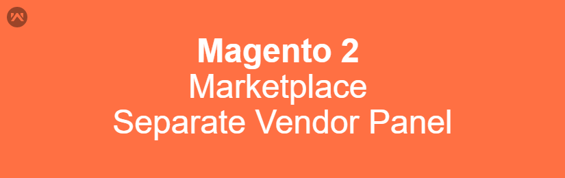 Magento 2 Marketplace Separate Vendor Panel