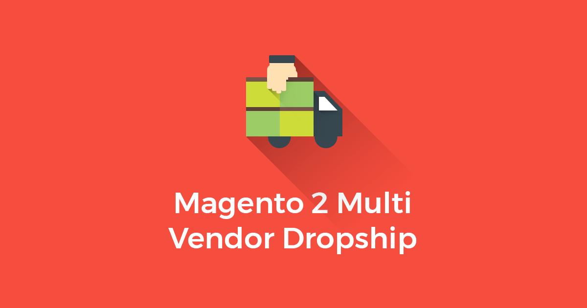 Magento 2 Multi Vendor Dropship | Multi Seller Dropshipping Extension